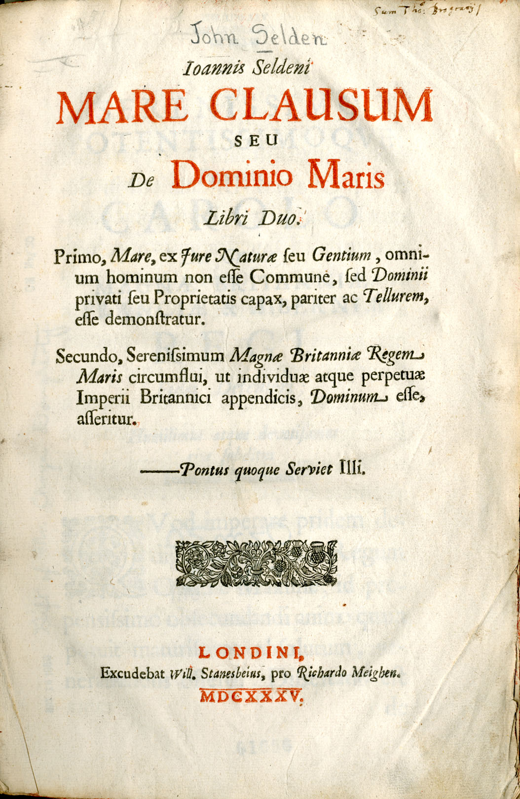 John Selden. Mare clausum: seu de dominio maris, libri duo. London: excudebat Will. Stanesbeius, pro Richardo Meighen, 1635.